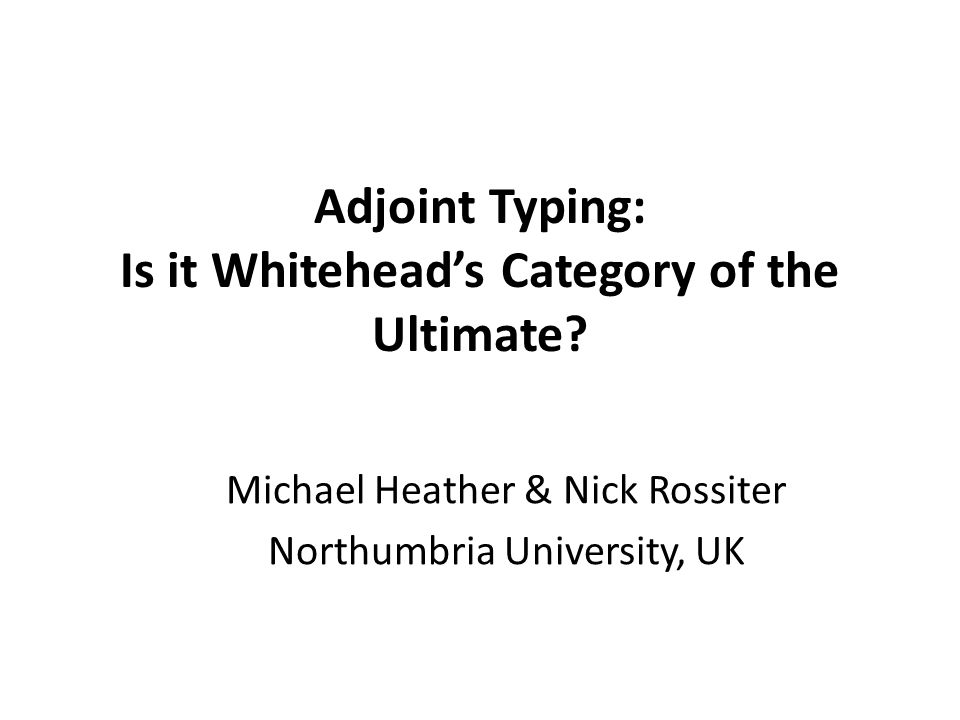 Adjoint Typing: Is it Whitehead's Category of the Ultimate