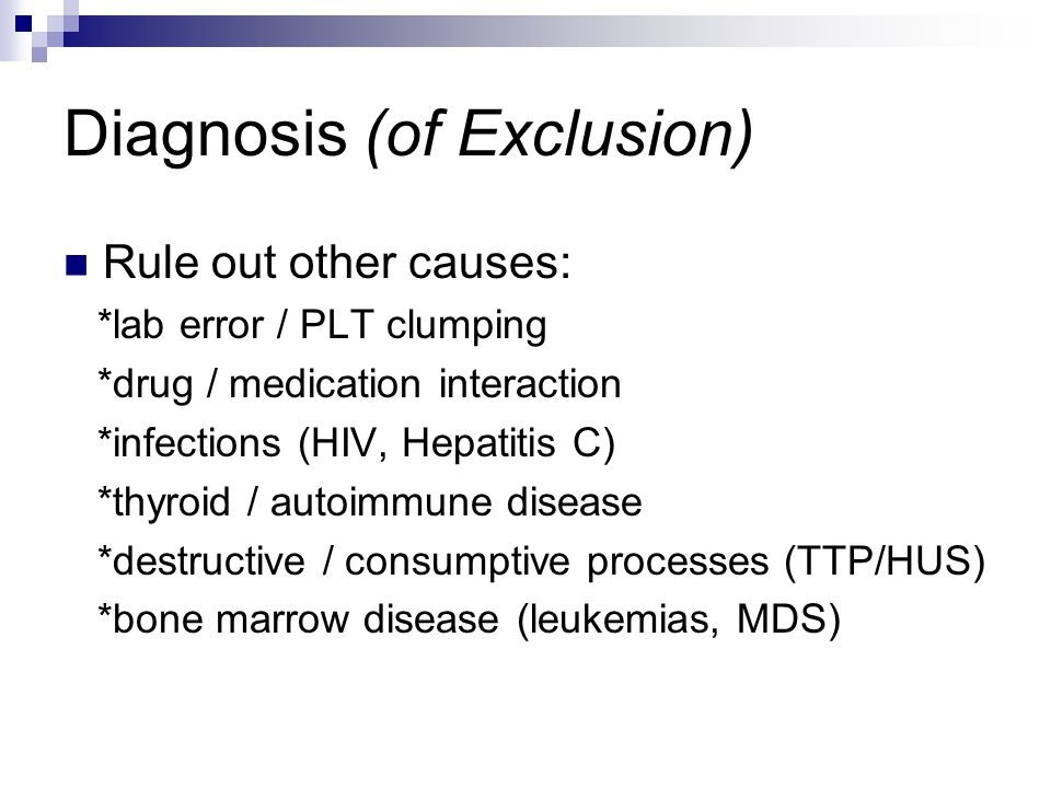 Diagnosis (of Exclusion)