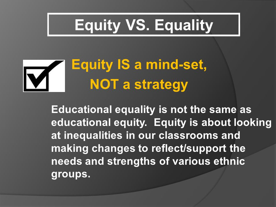 Equity VS. Equality Equity IS a mind-set, NOT a strategy