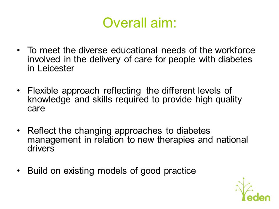 Overall aim: To meet the diverse educational needs of the workforce involved in the delivery of care for people with diabetes in Leicester.