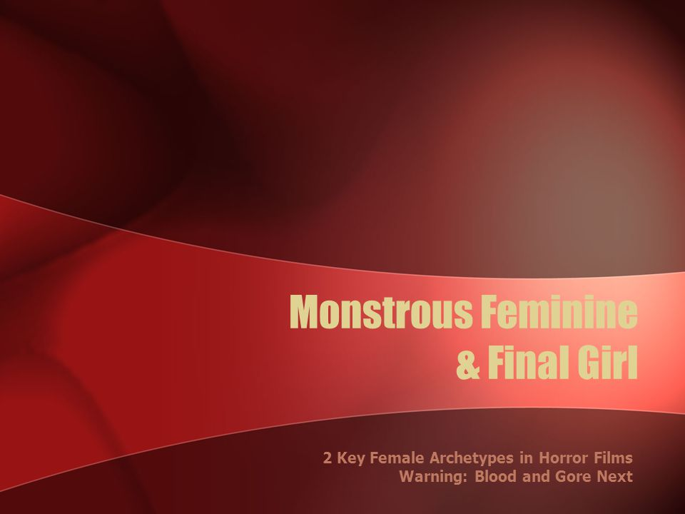 Monstrous Feminine & Final Girl