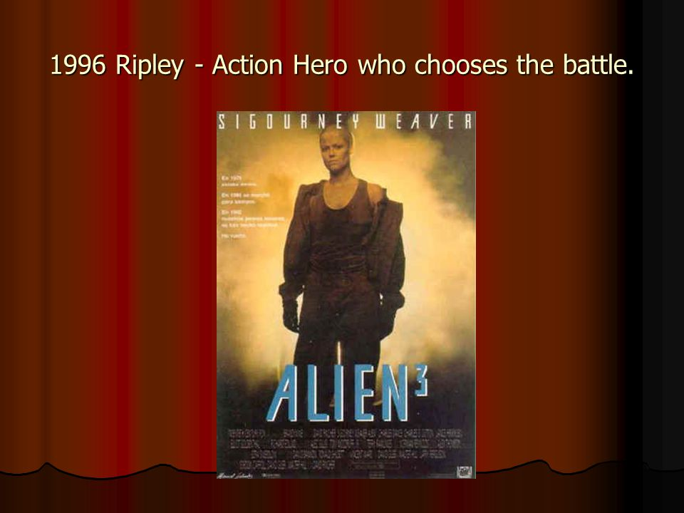 1996 Ripley - Action Hero who chooses the battle.