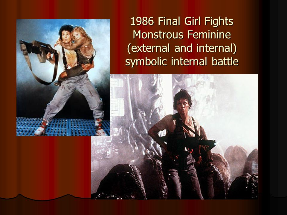 1986 Final Girl Fights Monstrous Feminine (external and internal) symbolic internal battle