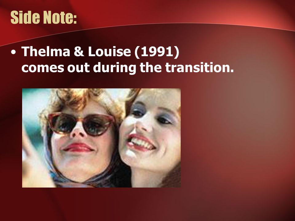 Side Note: Thelma & Louise (1991) comes out during the transition.