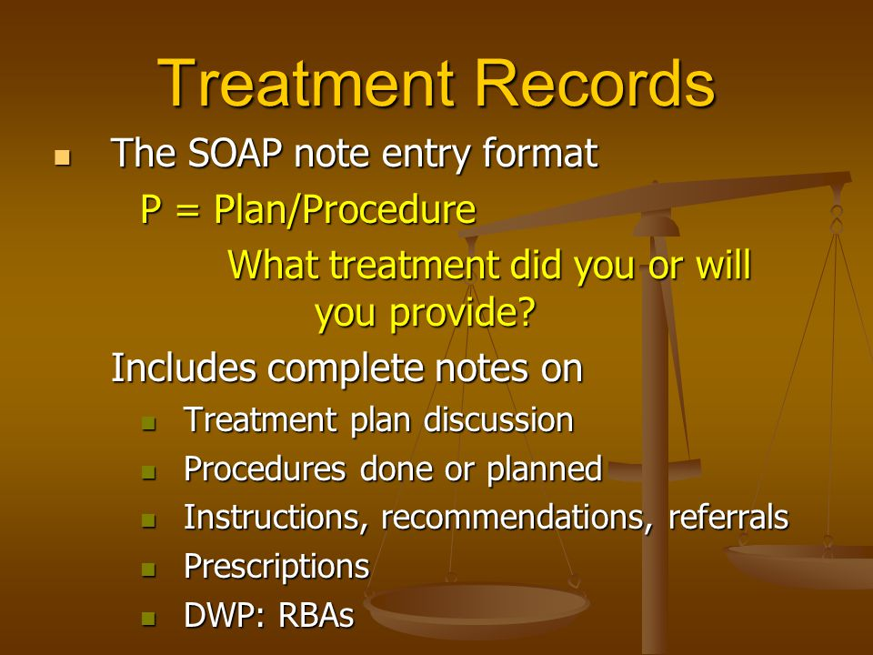 Treatment Records The SOAP note entry format P = Plan/Procedure