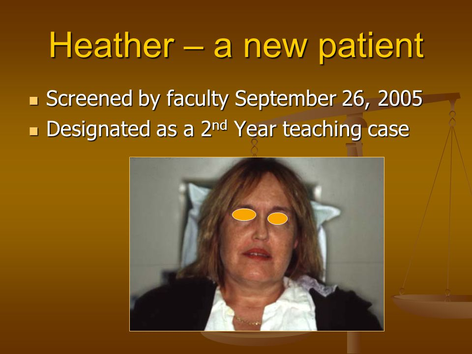 Heather – a new patient Screened by faculty September 26, 2005