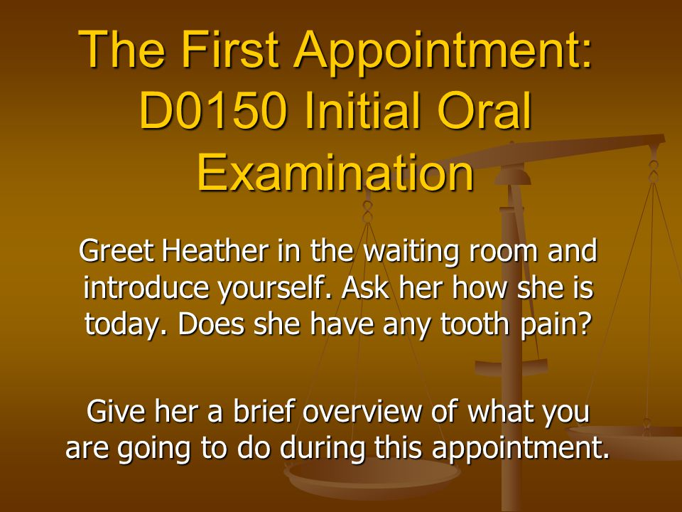 The First Appointment: D0150 Initial Oral Examination