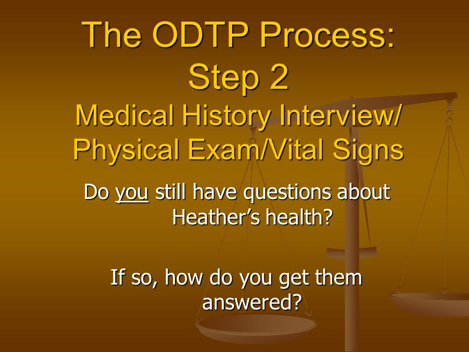The ODTP Process: Step 2 Medical History Interview/ Physical Exam/Vital Signs
