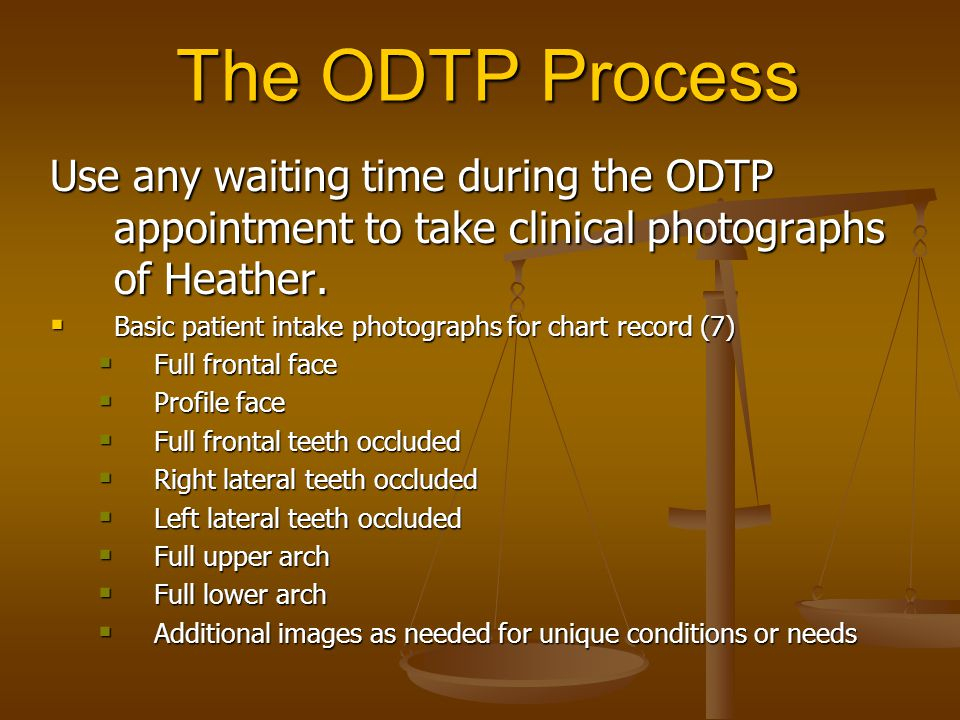 The ODTP Process Use any waiting time during the ODTP appointment to take clinical photographs of Heather.