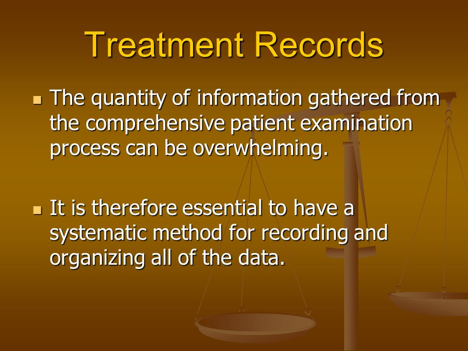 Treatment Records The quantity of information gathered from the comprehensive patient examination process can be overwhelming.