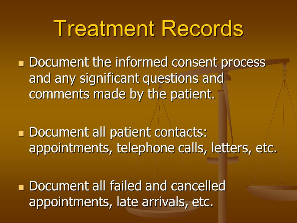 Treatment Records Document the informed consent process and any significant questions and comments made by the patient.
