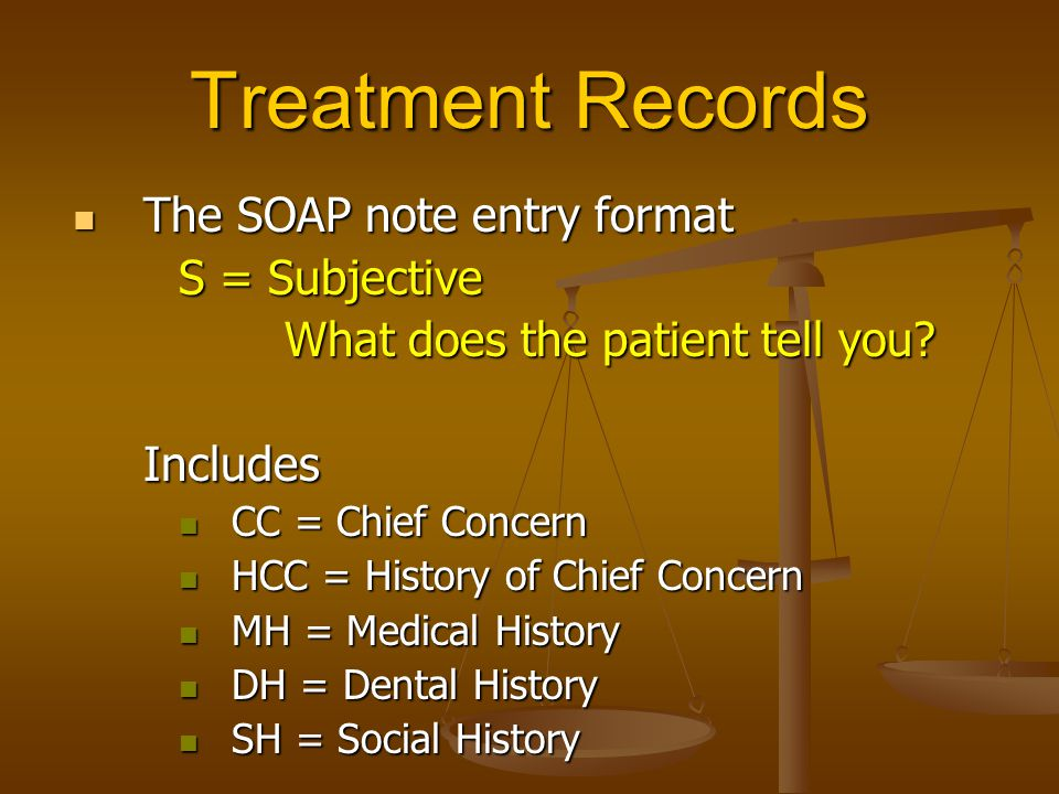 Treatment Records The SOAP note entry format S = Subjective