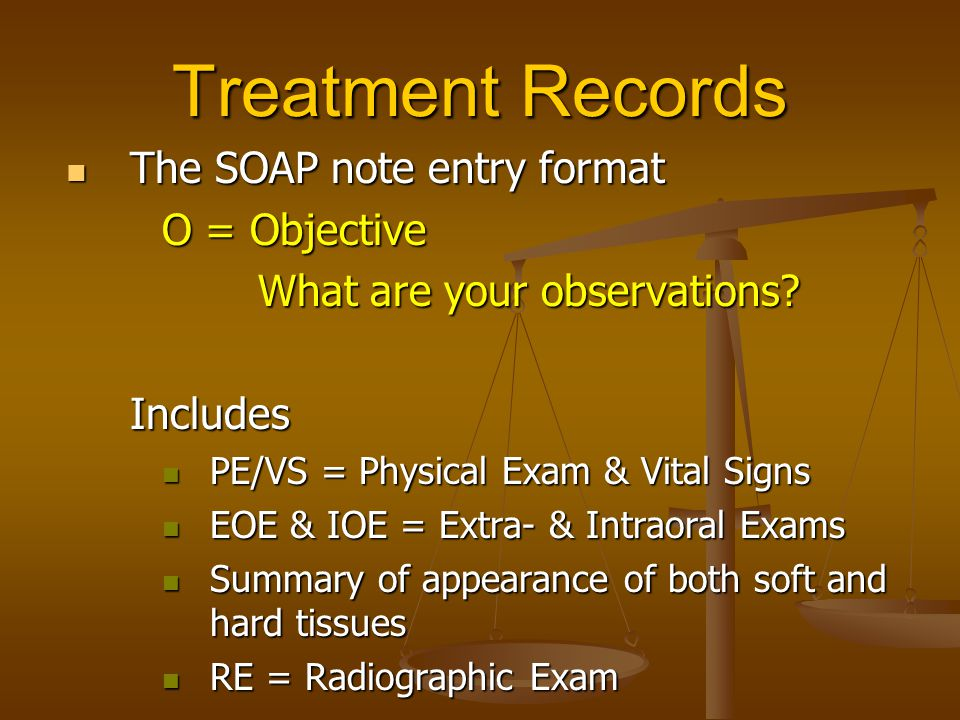 Treatment Records The SOAP note entry format O = Objective