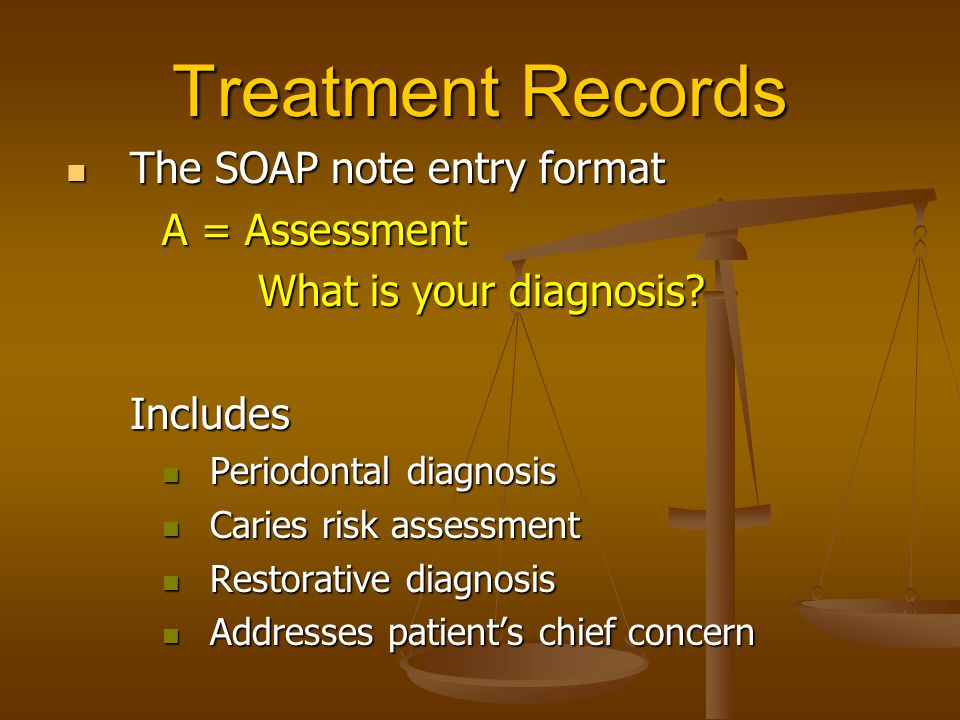 Treatment Records The SOAP note entry format A = Assessment