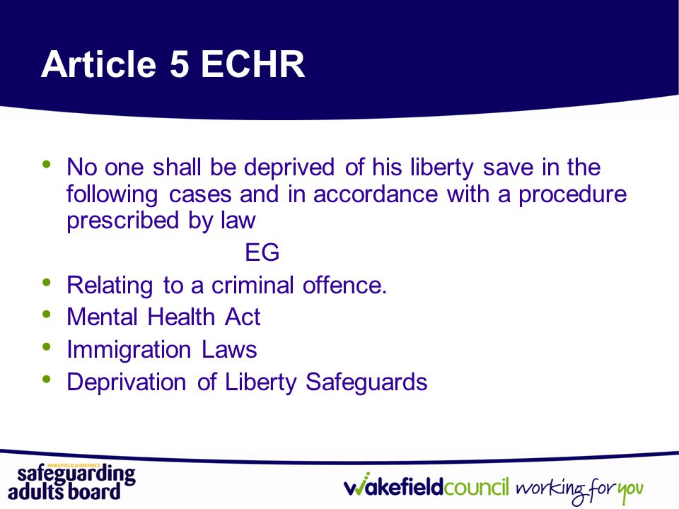 Article 5 ECHR No one shall be deprived of his liberty save in the following cases and in accordance with a procedure prescribed by law.