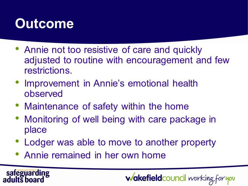 Outcome Annie not too resistive of care and quickly adjusted to routine with encouragement and few restrictions.