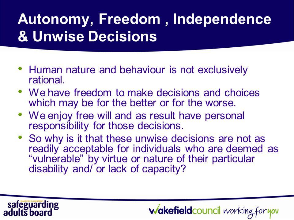 Autonomy, Freedom , Independence & Unwise Decisions