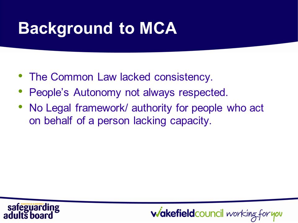 Background to MCA The Common Law lacked consistency.
