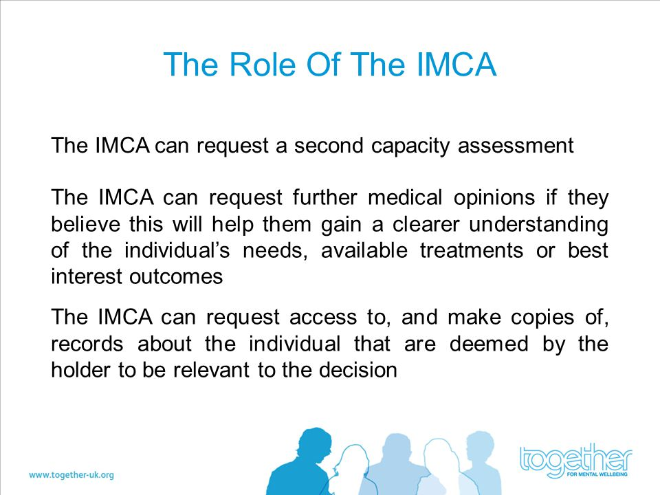 The Role Of The IMCA The IMCA can request a second capacity assessment