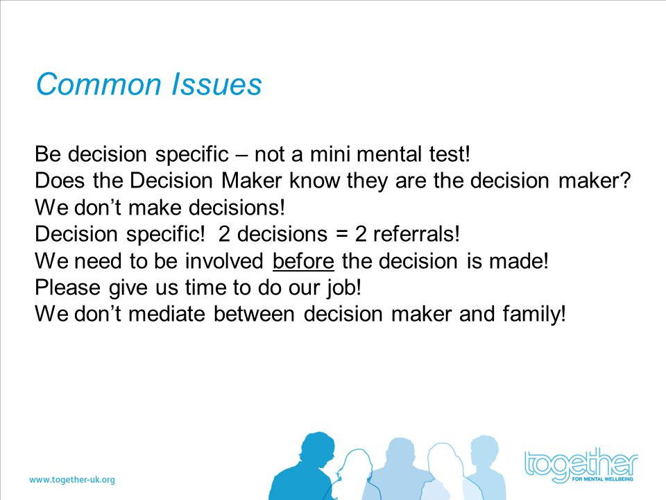 Common Issues Be decision specific – not a mini mental test