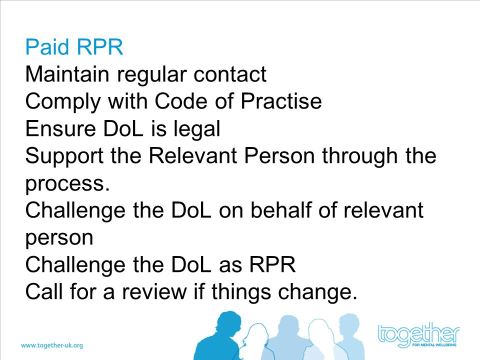 Paid RPR Maintain regular contact Comply with Code of Practise Ensure DoL is legal Support the Relevant Person through the process.