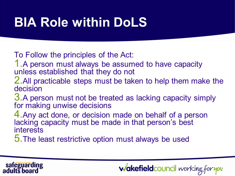 BIA Role within DoLS To Follow the principles of the Act: