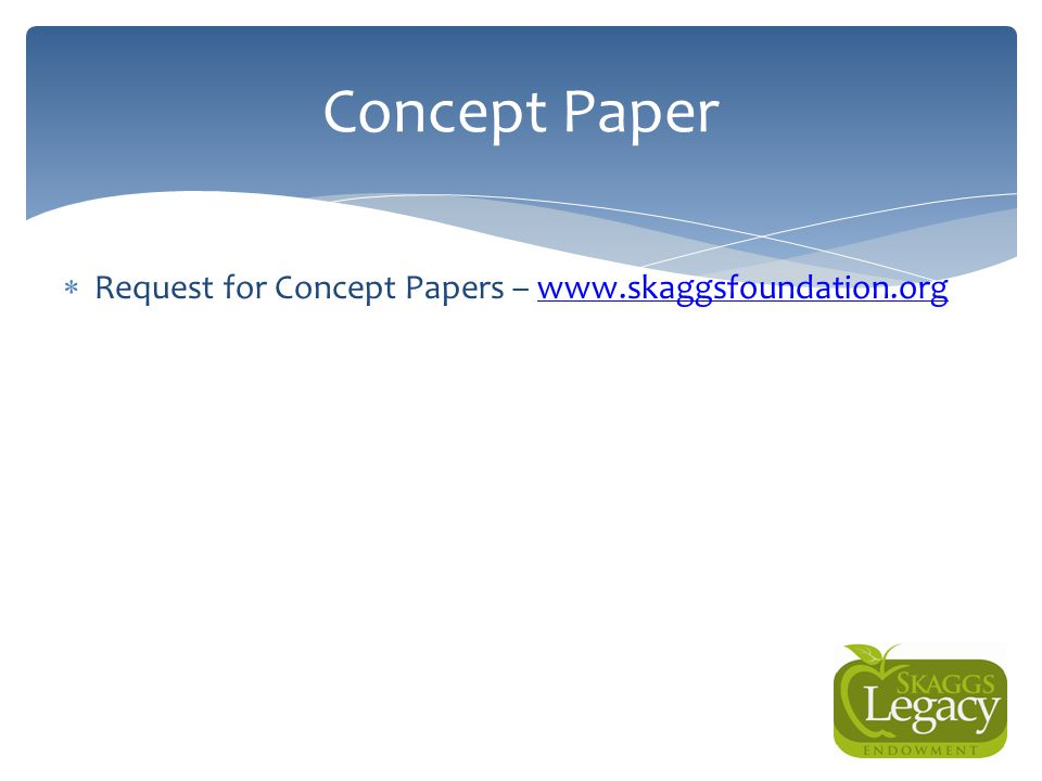 Concept Paper Request for Concept Papers – www.skaggsfoundation.org