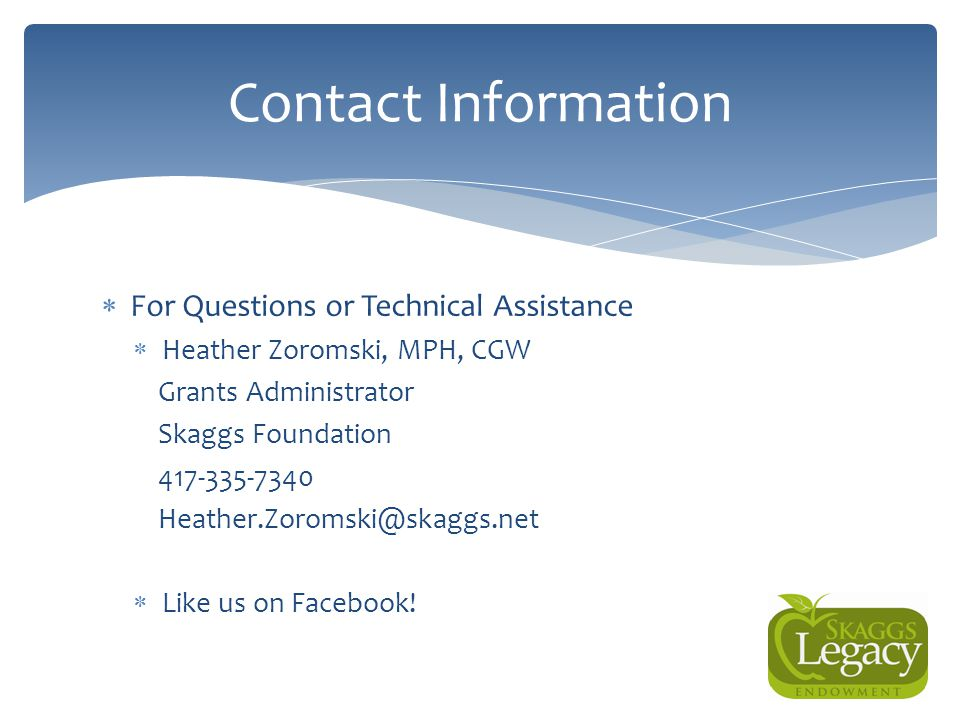 Contact Information For Questions or Technical Assistance. Heather Zoromski, MPH, CGW. Grants Administrator.