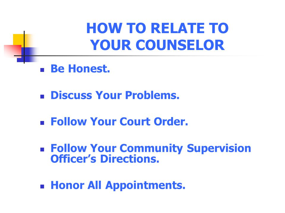 HOW TO RELATE TO YOUR COUNSELOR