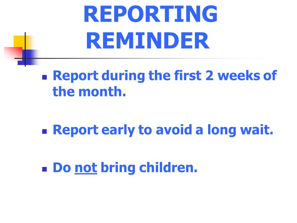 REPORTING REMINDER Report during the first 2 weeks of the month.