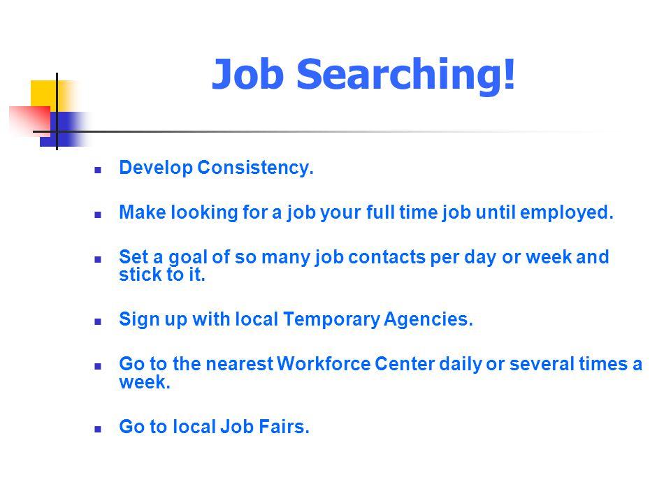 Job Searching! Develop Consistency.