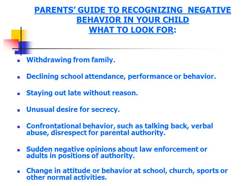PARENTS' GUIDE TO RECOGNIZING NEGATIVE BEHAVIOR IN YOUR CHILD WHAT TO LOOK FOR: