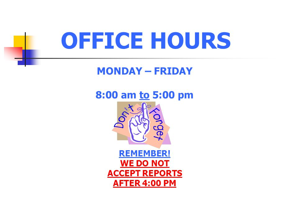 OFFICE HOURS MONDAY – FRIDAY 8:00 am to 5:00 pm REMEMBER! WE DO NOT