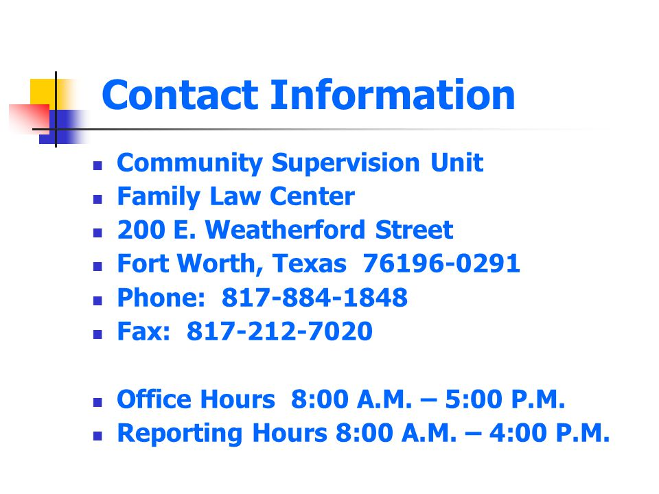 Contact Information Community Supervision Unit. Family Law Center. 200 E. Weatherford Street. Fort Worth, Texas 76196-0291.