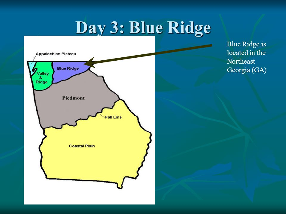 Day 3: Blue Ridge Blue Ridge is located in the Northeast Georgia (GA)