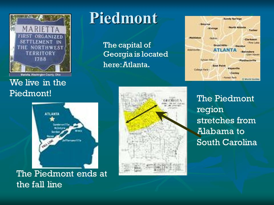 Piedmont We live in the Piedmont!