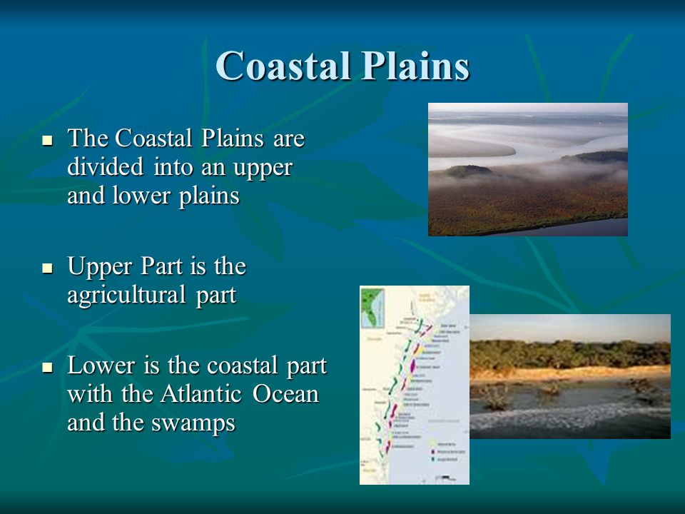 Coastal Plains The Coastal Plains are divided into an upper and lower plains. Upper Part is the agricultural part.