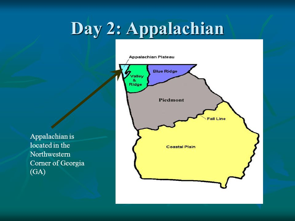 Day 2: Appalachian Appalachian is located in the Northwestern Corner of Georgia (GA)