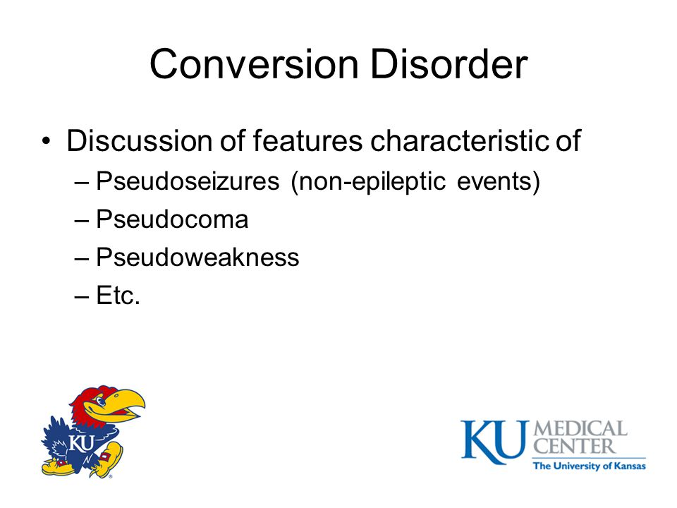 Conversion Disorder Discussion of features characteristic of