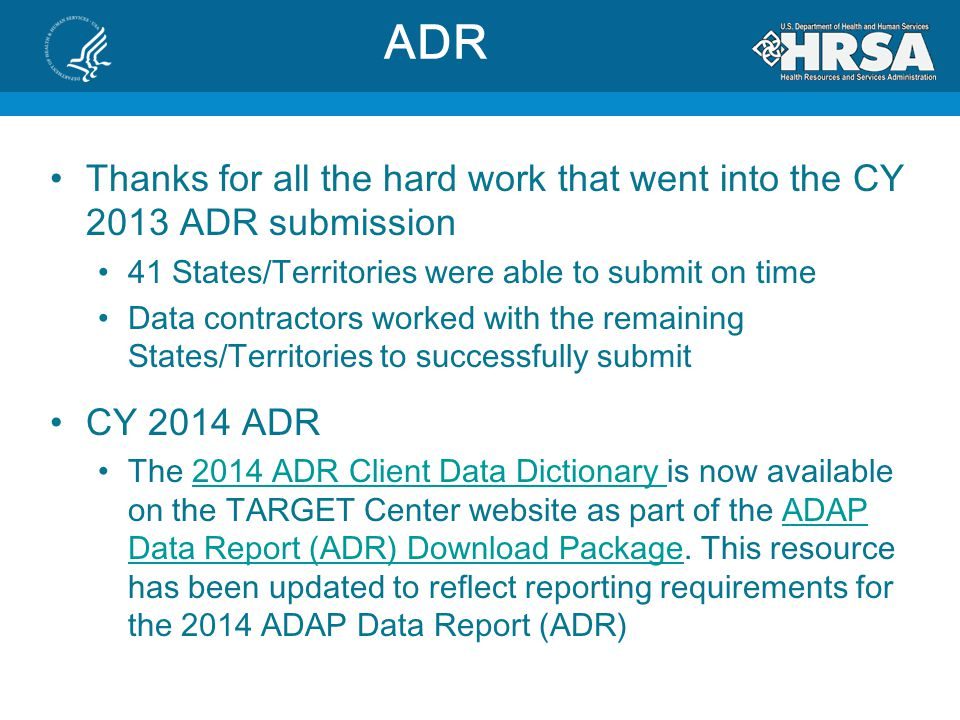 ADR Thanks for all the hard work that went into the CY 2013 ADR submission. 41 States/Territories were able to submit on time.
