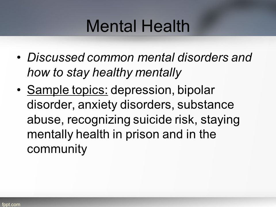 Mental Health Discussed common mental disorders and how to stay healthy mentally.