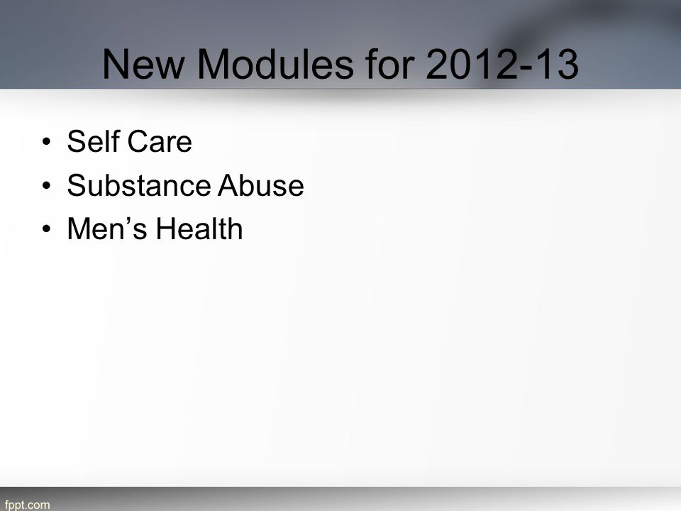 New Modules for 2012-13 Self Care Substance Abuse Men's Health