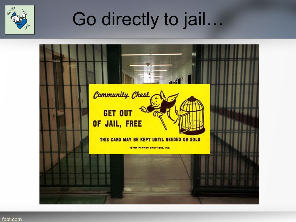 Go directly to jail…