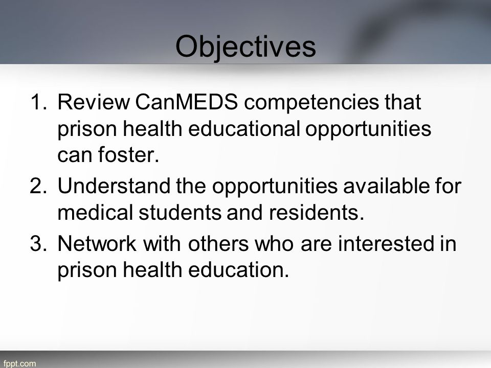 Objectives Review CanMEDS competencies that prison health educational opportunities can foster.
