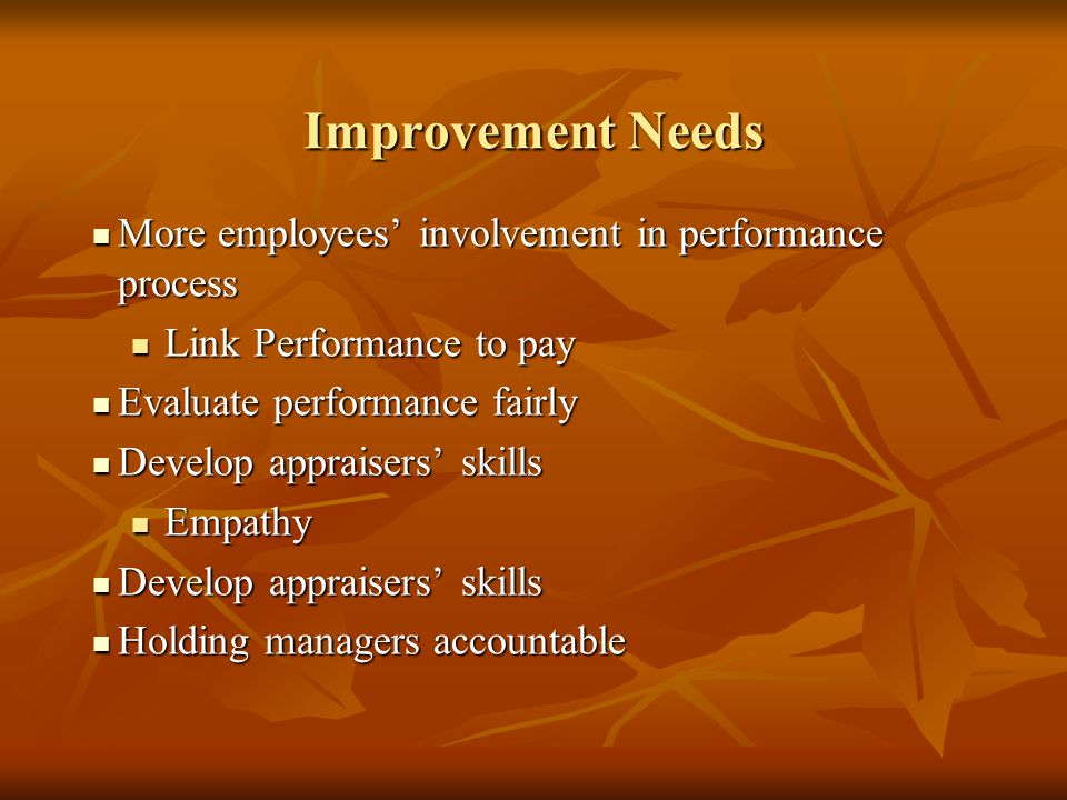 Improvement Needs More employees' involvement in performance process