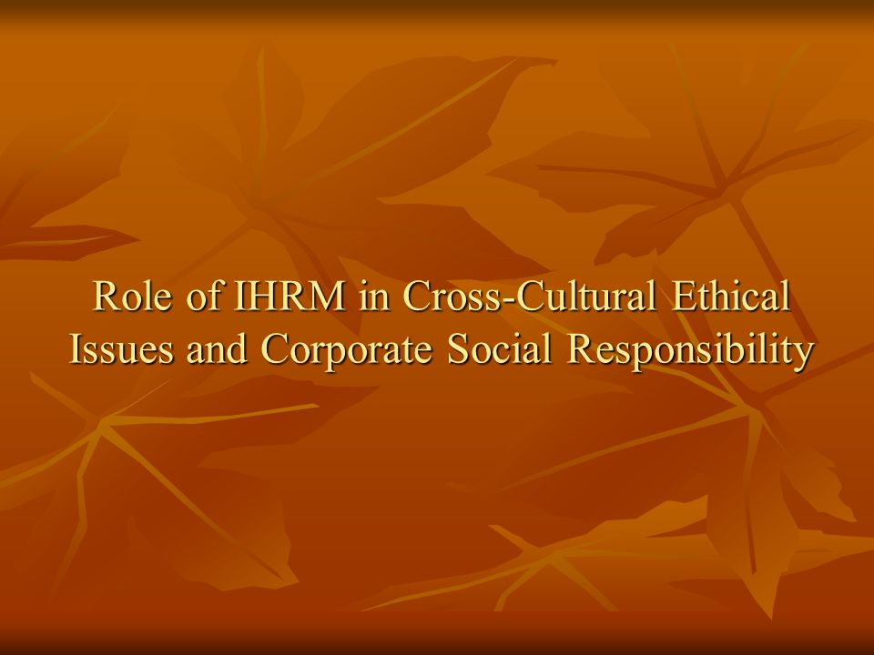 Role of IHRM in Cross-Cultural Ethical Issues and Corporate Social Responsibility