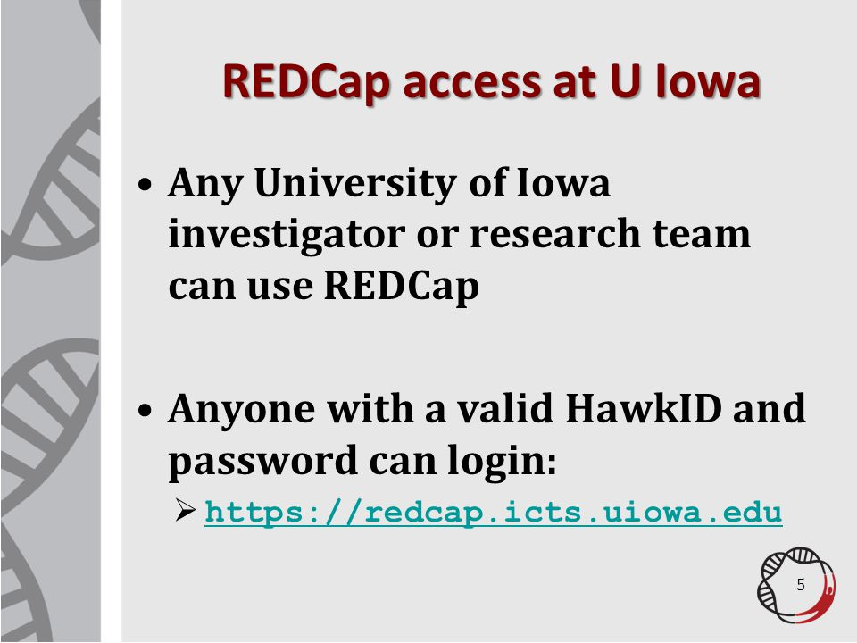 REDCap access at U Iowa Any University of Iowa investigator or research team can use REDCap. Anyone with a valid HawkID and password can login: