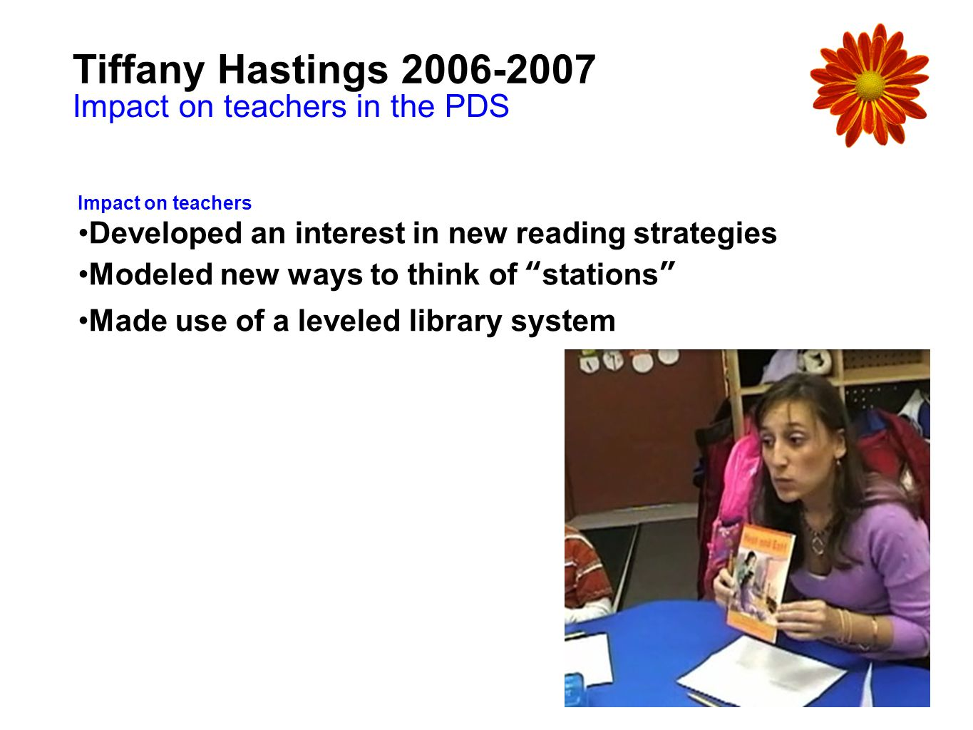 Tiffany Hastings 2006-2007 Impact on teachers in the PDS