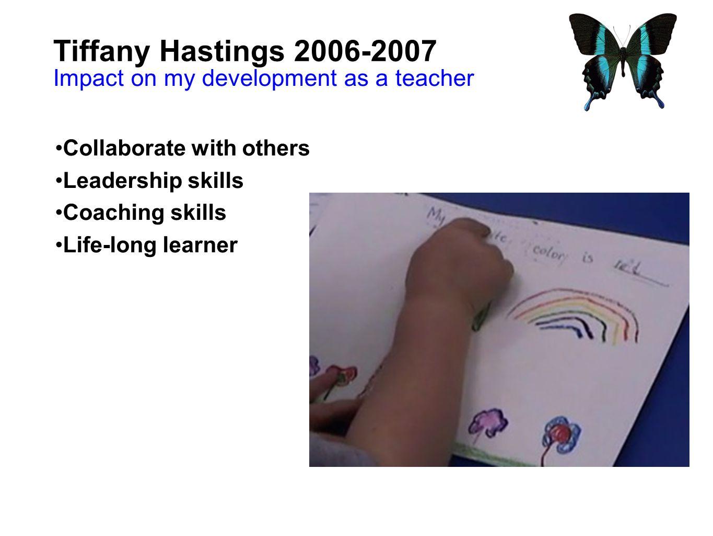 Tiffany Hastings 2006-2007 Impact on my development as a teacher