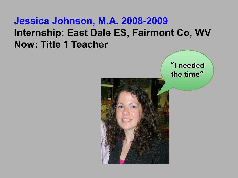 Internship: East Dale ES, Fairmont Co, WV Now: Title 1 Teacher